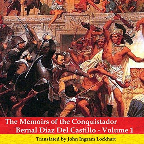 Memoirs of the Conquistador Bernal Diaz Del Castillo - Volume 01